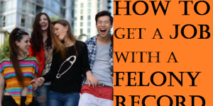 How to get a job with a felony record