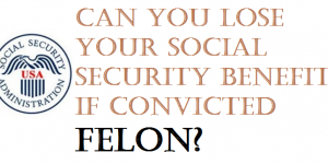 convicted felon and social security