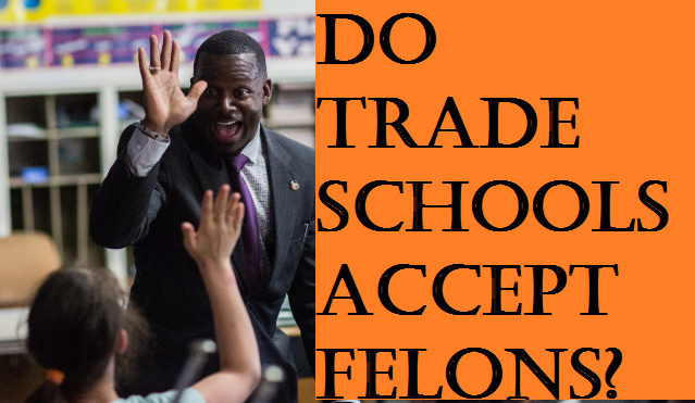 Do Trade Schools Accept Felons