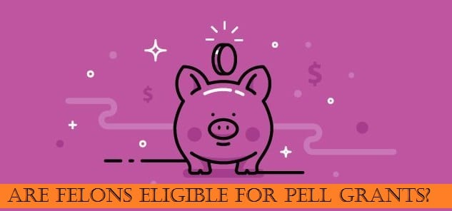 Are felons eligible for Pell Grants?