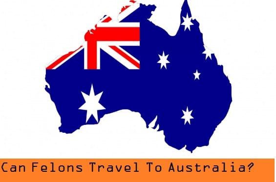 Can Felons Travel To Australia