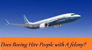 Does Boeing Hire People with A felony?