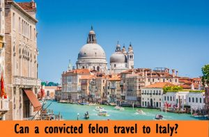 Can a convicted felon travel to Italy?