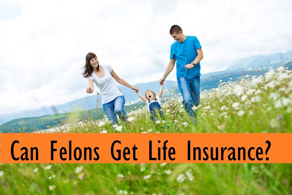 Can Felons Get Life Insurance