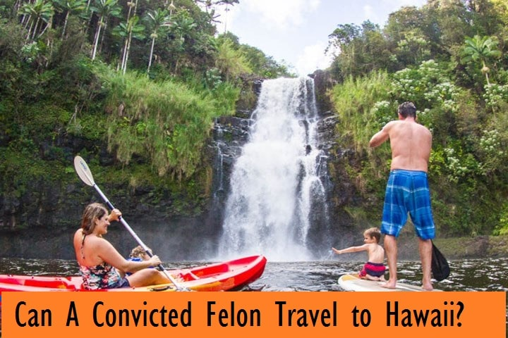 Can A Convicted Felon Travel to Hawaii?