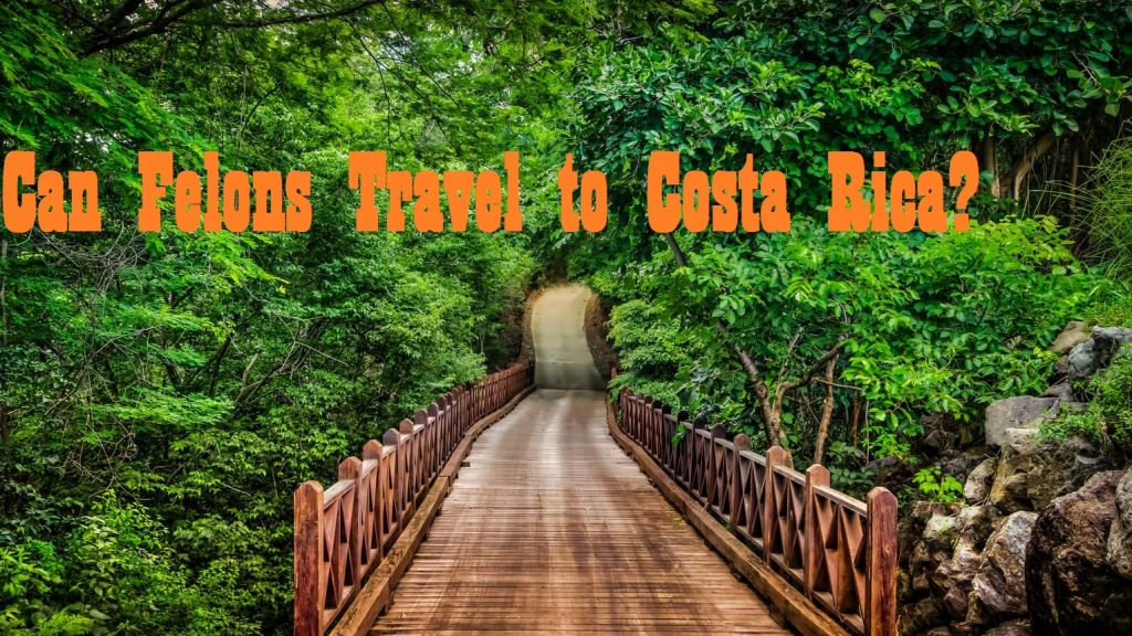 Can Felons Travel to Costa Rica?
