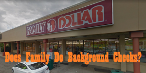 Does Family Dollar do background checks