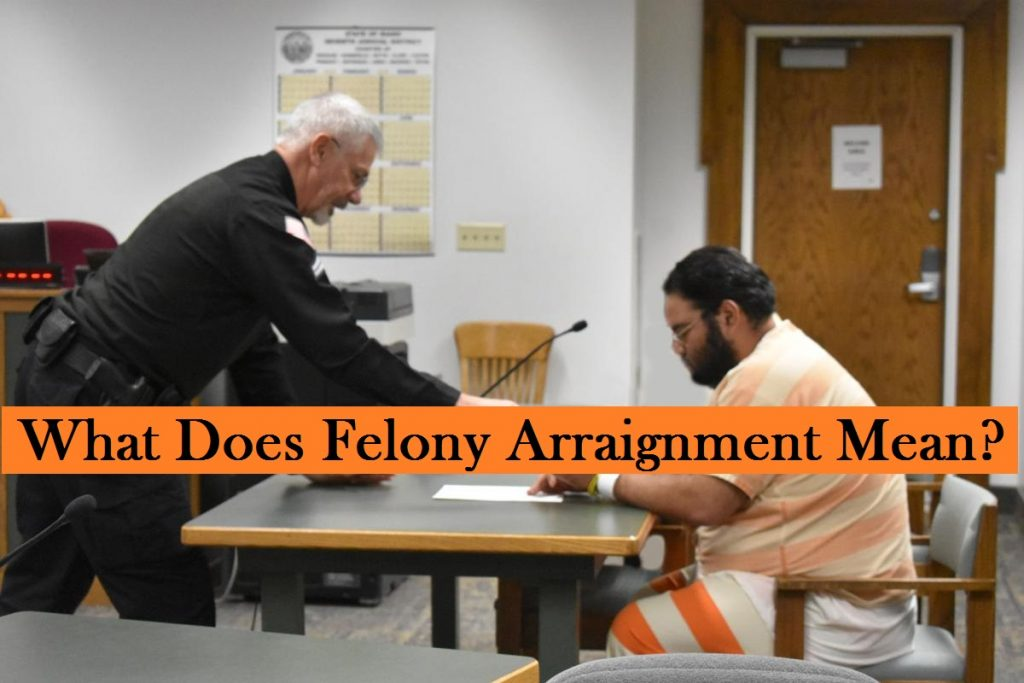 What Does Felony Arraignment Mean?