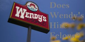 does wendy's hire felons