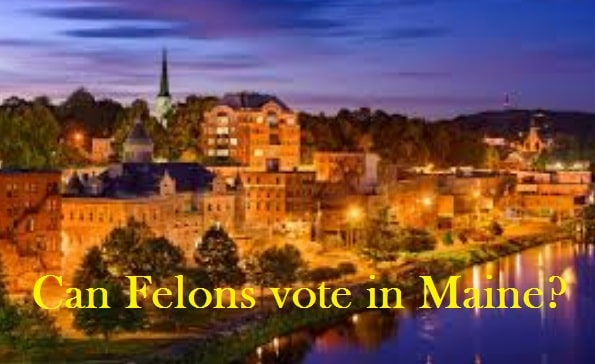Can Felons vote in Maine