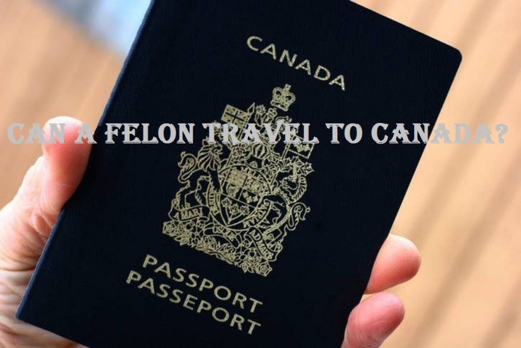 Can A Felon Travel To Canada