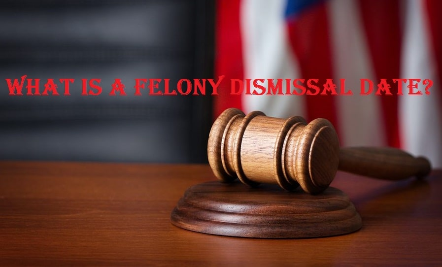 What is a Felony Dismissal Date?