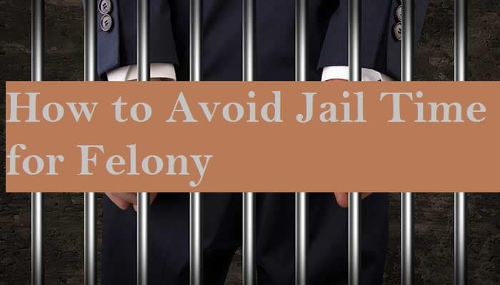 How to Avoid Jail Time for Felony