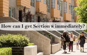 How can I get Section 8 immediately?