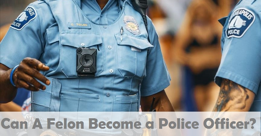 Can a Felon Become A Police Officer