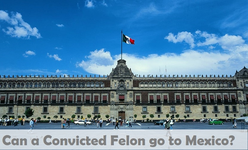 Can a Convicted Felon go to Mexico?