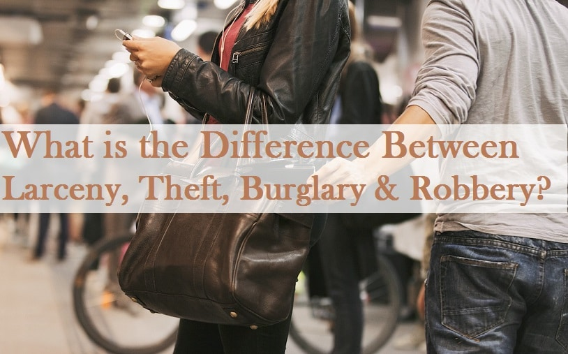 What is the Difference Between Larceny and Theft, Burglary & Robbery?
