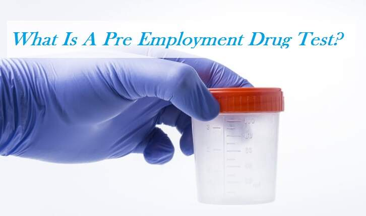 What Is A Pre Employment Drug Test?