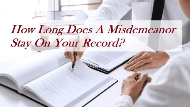 How Long Does A Misdemeanor Stay On Your Record
