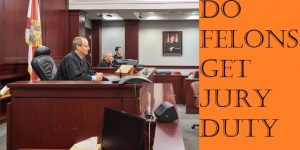 Do Felons Get Jury Duty: Can you serve on a jury if you have a criminal record?