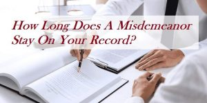 How Long Does A Misdemeanor Stay On Your Record?