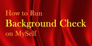 How to Run a Background Check On Yourself