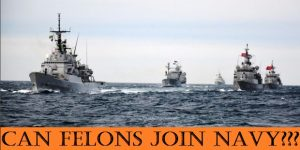 Can you join the Navy if you have a Felony?