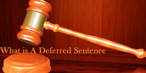 What is a Deferred Sentence?