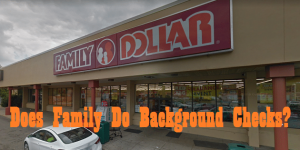 Does Family Dollar do Background Checks?