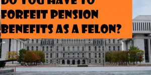 Do You Have to Forfeit Pension Benefits as a Felon?