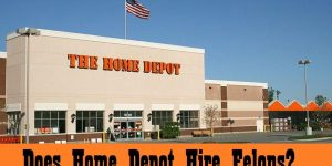 Does Home Depot Hire Felons [Your Question Answered]