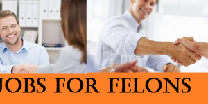 Jobs For Felons: Jobs for people with Felonies