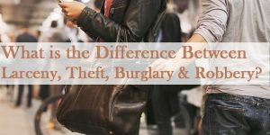 Difference Between Larceny, Theft, Burglary & Robbery