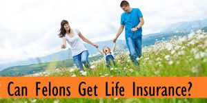 Can Felons Get Life Insurance With a Criminal Record?