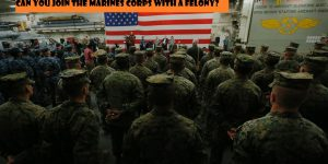 Can you join the Marines Corps with a Felony?
