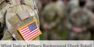 What Does a Military Background Check Entail?