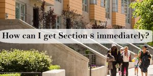 How To Get Section 8 Immediately